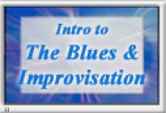 Lesson 8: Intro to The Blues and Improvisation